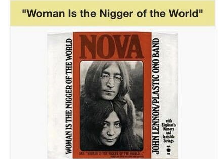 Woman is the Nigger of the World